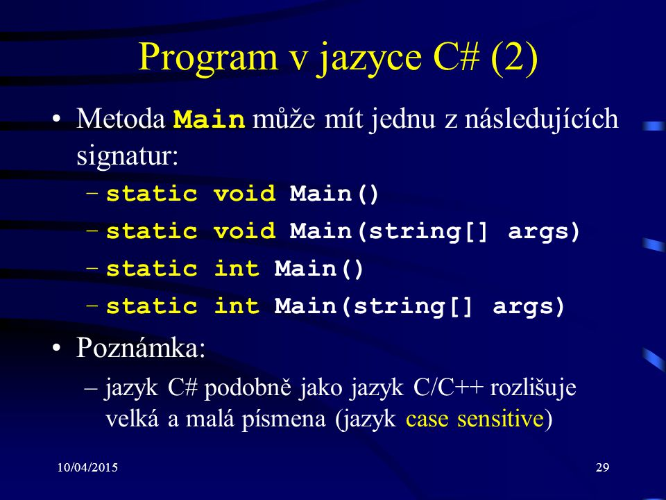 Program v jazyce C# (2) Metoda Main může mít jednu z následujících signatur: static void Main() static void Main(string[] args)